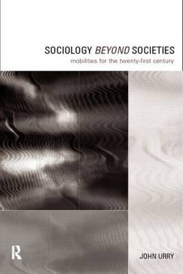 Sociology Beyond Societies: Mobilities for the Twenty-First Century - International Library of Sociology (Paperback)