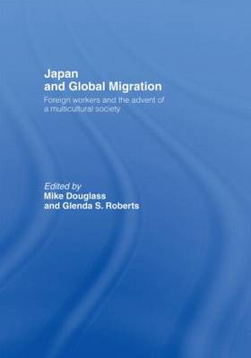Japan and Global Migration: Foreign Workers and the Advent of a Multicultural Society (Hardback)