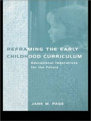 Reframing the Early Childhood Curriculum: Educational Imperatives for the Future (Paperback)