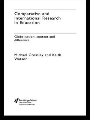 Comparative and International Research In Education: Globalisation, Context and Difference (Paperback)