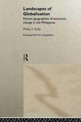 Landscapes of Globalization: Human Geographies of Economic Change in the Philippines - Routledge Pacific Rim Geographies (Hardback)