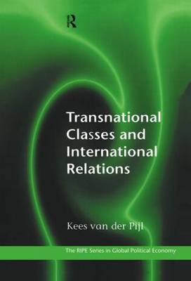 Transnational Classes and International Relations - RIPE Series in Global Political Economy (Hardback)