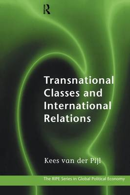 Transnational Classes and International Relations - RIPE Series in Global Political Economy (Paperback)