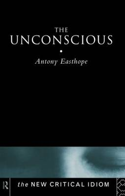 The Unconscious - The New Critical Idiom (Hardback)