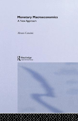 Monetary Macroeconomics: A New Approach - Routledge International Studies in Money and Banking (Hardback)