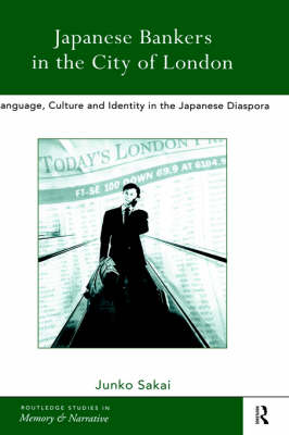 Japanese Bankers in the City of London: Language, Culture and Identity in the Japanese Diaspora (Hardback)