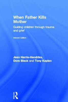 When Father Kills Mother: Guiding Children Through Trauma and Grief (Hardback)