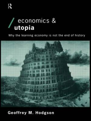 Economics and Utopia: Why the Learning Economy is Not the End of History - Economics as Social Theory (Paperback)