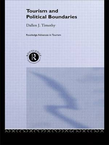 Tourism and Political Boundaries - Routledge Advances in Tourism (Hardback)
