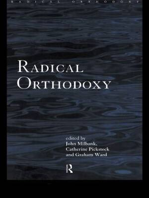 Radical Orthodoxy: A New Theology - Routledge Radical Orthodoxy (Paperback)