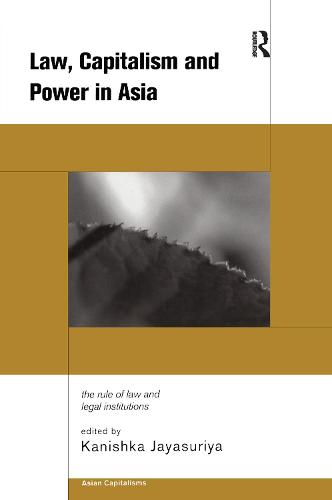 Law, Capitalism and Power in Asia: The Rule of Law and Legal Institutions (Paperback)
