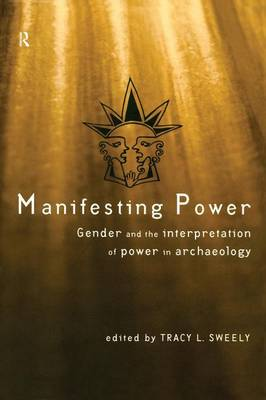 Manifesting Power: Gender and the Interpretation of Power in Archaeology (Paperback)
