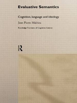 Evaluative Semantics: Cognition, Language and Ideology - Frontiers of Cognitive Science (Hardback)