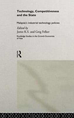 Technology, Competitiveness and the State: Malaysia's Industrial Technology Policies - Routledge Studies in the Growth Economies of Asia (Hardback)
