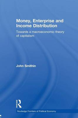 Money, Enterprise and Income Distribution: Towards a macroeconomic theory of capitalism - Routledge Frontiers of Political Economy (Paperback)