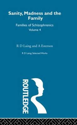 Sanity, Madness and the Family: Selected Worksks R D Laing Vol 4 - Selected Works of R D Laing (Hardback)