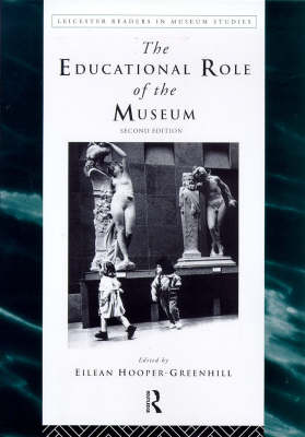 The Educational Role of the Museum - Leicester Readers in Museum Studies (Paperback)
