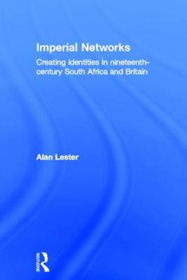 Imperial Networks: Creating Identities in Nineteenth-Century South Africa and Britain (Hardback)