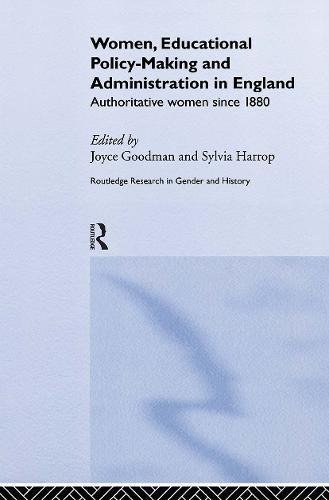 Women, Educational Policy-Making and Administration in England: Authoritative Women Since 1800 - Routledge Research in Gender and History (Hardback)