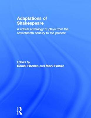 Adaptations of Shakespeare: An Anthology of Plays from the 17th Century to the Present (Hardback)