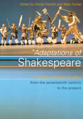 Adaptations of Shakespeare: An Anthology of Plays from the 17th Century to the Present (Paperback)