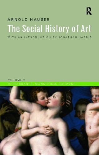 Social History of Art, Volume 2: Renaissance, Mannerism, Baroque (Paperback)