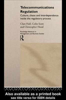 Telecommunications Regulation: Culture, Chaos and Interdependence Inside the Regulatory Process - Routledge Advances in Management and Business Studies (Hardback)