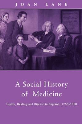 A Social History of Medicine: Health, Healing and Disease in England, 1750-1950 (Paperback)