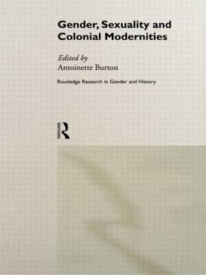 Gender, Sexuality and Colonial Modernities - Routledge Research in Gender and History (Hardback)