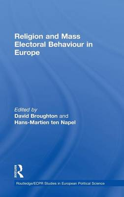 Religion and Mass Electoral Behaviour in Europe - Routledge/ECPR Studies in European Political Science (Hardback)