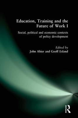 Education, Training and the Future of Work I: Social, Political and Economic Contexts of Policy Development (Paperback)