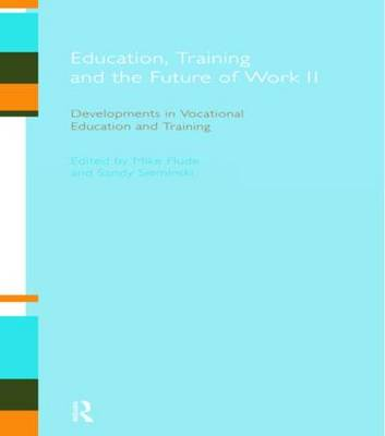 Education, Training and the Future of Work II: Developments in Vocational Education and Training (Paperback)