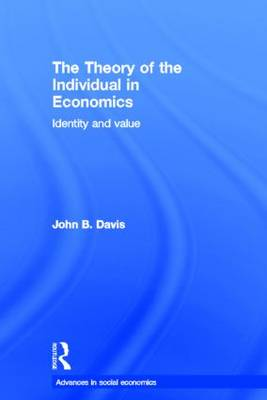 The Theory of the Individual in Economics: Identity and Value - Routledge Advances in Social Economics (Hardback)