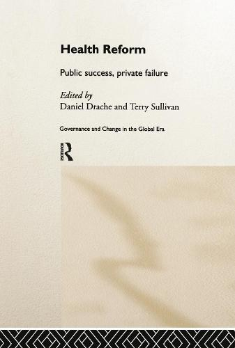 Health Reform: Public Success, Private Failure - Routledge Studies in Governance and Change in the Global Era (Hardback)