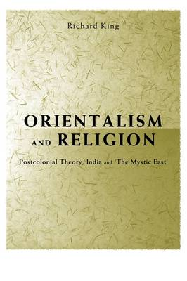 "Orientalism and Religion: Post-Colonial Theory, India and ""The Mystic East"" (Paperback)"