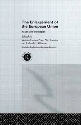 The Enlargement of the European Union: Issues and Strategies - Routledge Studies in the European Economy (Hardback)