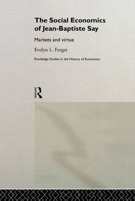 The Social Economics of Jean-Baptiste Say: Markets and Virtue - Routledge Studies in the History of Economics (Hardback)