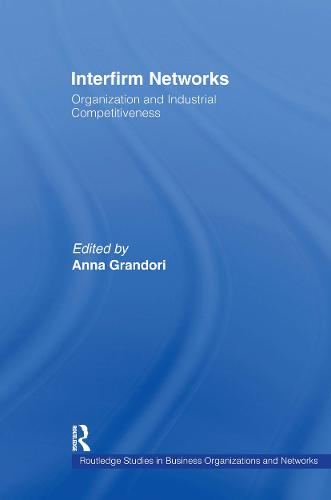 Interfirm Networks: Organization and Industrial Competitiveness - Routledge Studies in Business Organizations and Networks (Hardback)