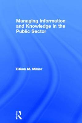 Managing Information and Knowledge in the Public Sector (Hardback)