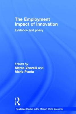 The Employment Impact of Innovation: Evidence and Policy - Routledge Studies in the Modern World Economy (Hardback)