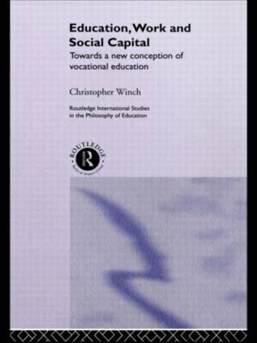 Education, Work and Social Capital: Towards a New Conception of Vocational Training - Routledge International Studies in the Philosophy of Education (Hardback)