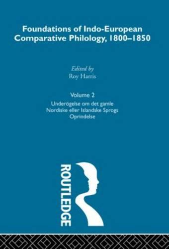 Foundations of Indo-European Comparative Philology 1800-1850: Undersogelse Gamie Nordiske v. 2 (Hardback)