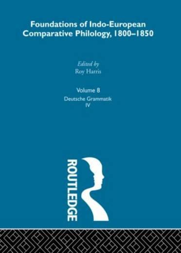 Foundations of Indo-European Comparative Philology 1800-1850: Deutsche Grammatik IV v. 8 (Hardback)