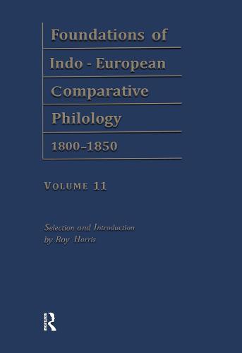 Foundations of Indo-European Comparative Philology 1800-1850: Vergleichende Grammatik v. 11 (Hardback)