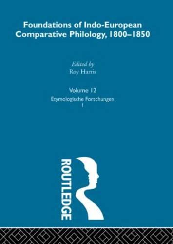 Foundations of Indo-European Comparative Philology 1800-1850: Etymol Forschungen I v. 12 (Hardback)