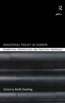 Industrial Policy in Europe: Theoretical Perspectives and Practical Proposals - Routledge Series on Industrial Development Policy (Hardback)