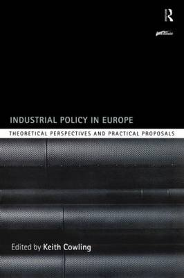 Industrial Policy in Europe: Theoretical Perspectives and Practical Proposals - Routledge Series on Industrial Development Policy (Paperback)