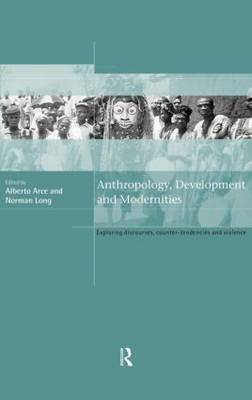 Anthropology, Development and Modernities: Exploring Discourse, Counter-Tendencies and Violence (Hardback)