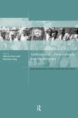 Anthropology, Development and Modernities: Exploring Discourse, Counter-Tendencies and Violence (Paperback)