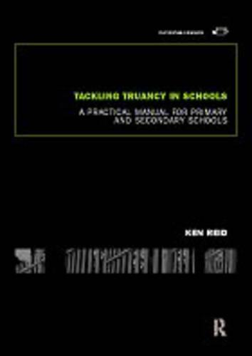 Tackling Truancy in Schools: A Practical Manual for Primary and Secondary Schools (Paperback)